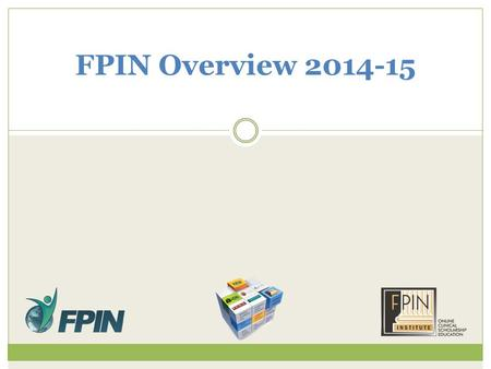 FPIN Overview 2014-15. Learning Objectives Participants will be able to – Enumerate how scholarly requirements are changing Describe how to build a step-wise.