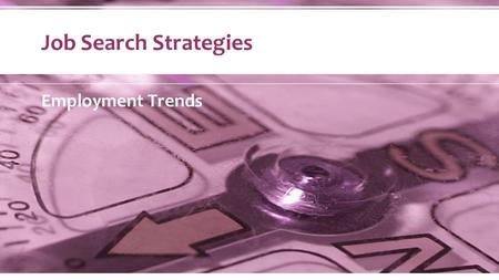 Job Search Strategies Employment Trends. Total employment is projected to increase 2.3 percent between 2012 and 2017.