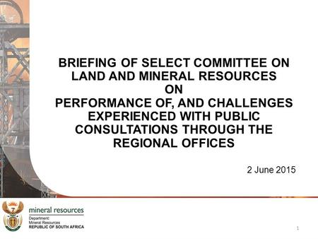 BRIEFING OF SELECT COMMITTEE ON LAND AND MINERAL RESOURCES ON PERFORMANCE OF, AND CHALLENGES EXPERIENCED WITH PUBLIC CONSULTATIONS THROUGH THE REGIONAL.