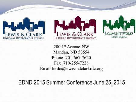 200 1 st Avenue NW Mandan, ND 58554 Phone 701-667-7620 Fax 710-255-7228  EDND 2015 Summer Conference June 25, 2015.