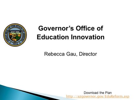 Governor's Office of Education Innovation Rebecca Gau, Director Download the Plan