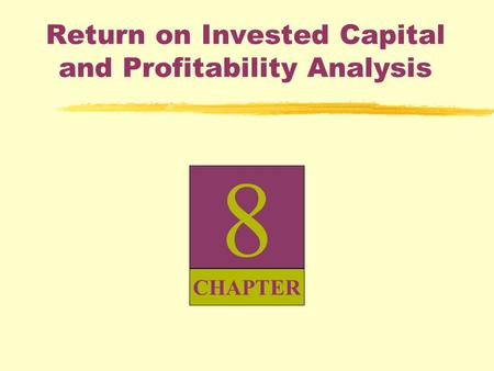 8 CHAPTER Return on Invested Capital and Profitability Analysis.