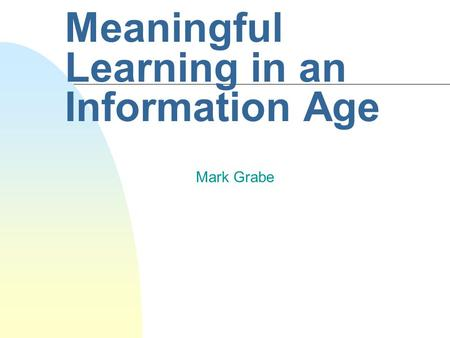 Meaningful Learning in an Information Age