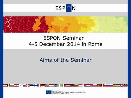 ESPON Seminar 4-5 December 2014 in Rome Aims of the Seminar.