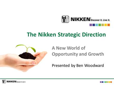 The Nikken Strategic Direction A New World of Opportunity and Growth Presented by Ben Woodward.