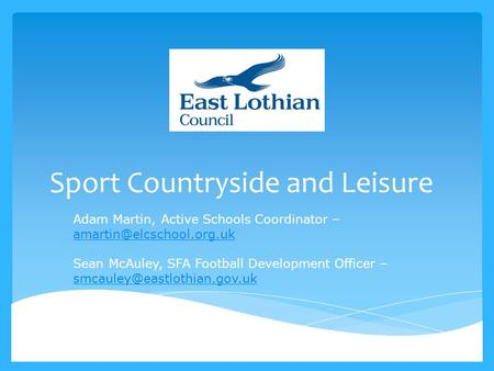 Sport Countryside and Leisure Adam Martin, Active Schools Coordinator – Sean McAuley, SFA Football Development Officer –