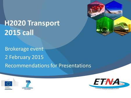 H2020 Transport 2015 call Brokerage event 2 February 2015 Recommendations for Presentations.