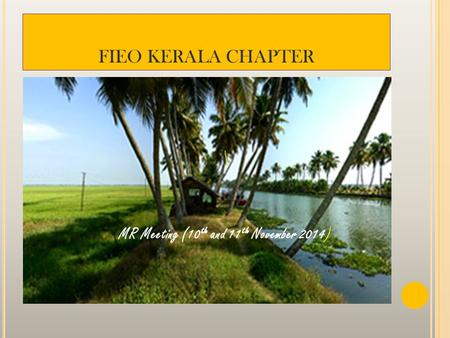 FIEO KERALA CHAPTER \ MR Meeting (10 th and 11 th November 2014)