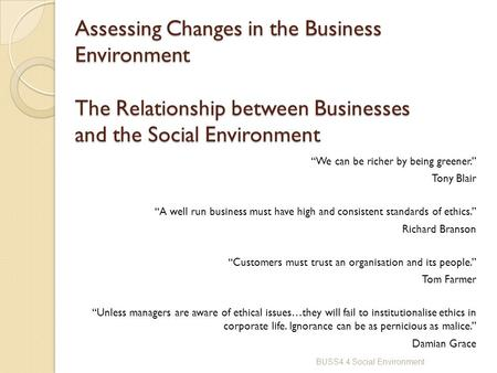 "Assessing Changes in the Business Environment The Relationship between Businesses and the Social Environment ""We can be richer by being greener."" Tony."