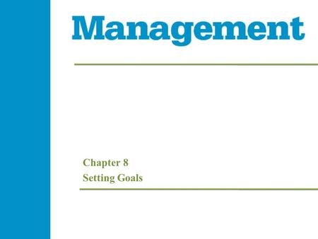 Chapter 8 Setting Goals. 8- 2 Management 1e 8- 2 Management 1e 8- 2 Management 1e 8- 2 Management 1e Learning Objectives  Describe the primary goals.