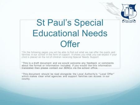 St Paul's Special Educational Needs Offer *On the following pages you will be able to find out what we can offer the pupils and families in our school.