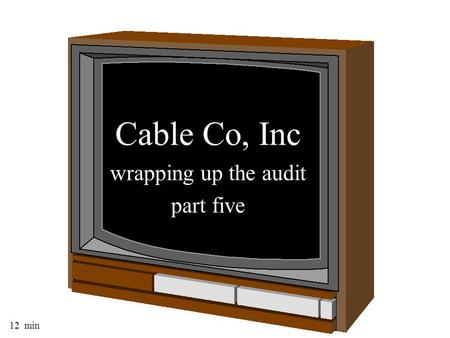12 min Cable Co, Inc wrapping up the audit part five.