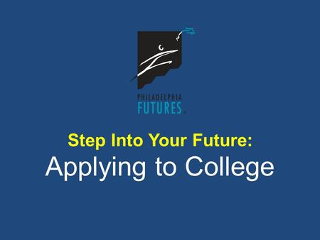 Step Into Your Future: Applying to College. STEP 1: Understand College Admission Options STEP 2: Identify the Key Criteria for College Admissions STEP.
