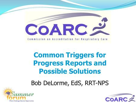 Common Triggers for Progress Reports and Possible Solutions Bob DeLorme, EdS, RRT-NPS.