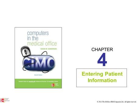 CHAPTER © 2011 The McGraw-Hill Companies, Inc. All rights reserved. 4 Entering Patient Information.