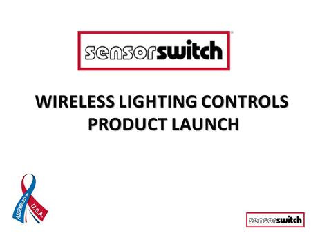 © 2014 Sensor Switch - Confidential The information in this presentation is confidential and proprietary, and may not be used, reproduced or distributed.