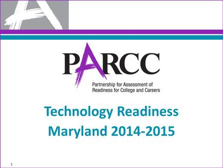 1 Technology Readiness Maryland 2014-2015. 2014/2015 Admin Schedule 2 AssessmentOnline/CBT Testing Dates PARCC - PBAMarch 2 – May 8 MSA ScienceApril 13.
