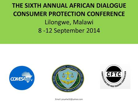 THE SIXTH ANNUAL AFRICAN DIALOGUE CONSUMER PROTECTION CONFERENCE Lilongwe, Malawi 8 -12 September 2014