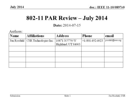 Submission doc.: IEEE 11-10/0897r0 July 2014 Jon Rosdahl, CSRSlide 1 802-11 PAR Review – July 2014 Date: 2014-07-15 Authors: