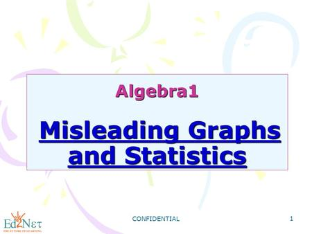 CONFIDENTIAL 1 Algebra1 Misleading Graphs and Statistics.