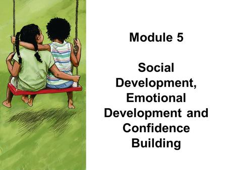 Module 5 Social Development, Emotional Development and Confidence Building.