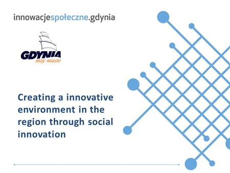Tytuł.prezentacji Creating a innovative environment in the region through social innovation.