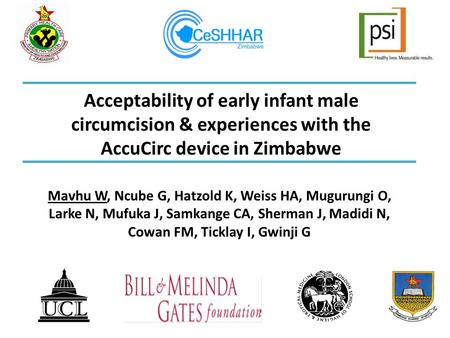 Acceptability of early infant male circumcision & experiences with the AccuCirc device in Zimbabwe Mavhu W, Ncube G, Hatzold K, Weiss HA, Mugurungi O,