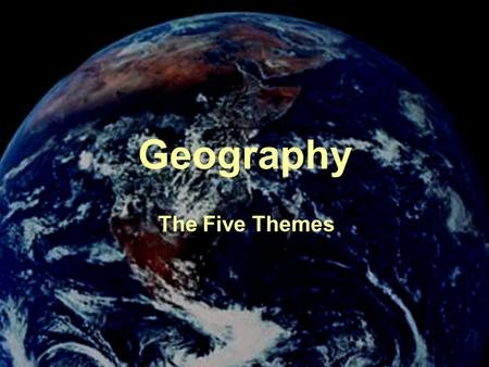 Geography The Five Themes.