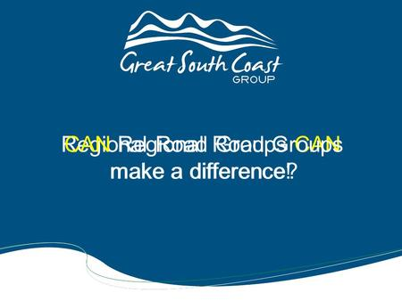 Regional Road Groups CAN make a difference! CAN Regional Road Groups make a difference?