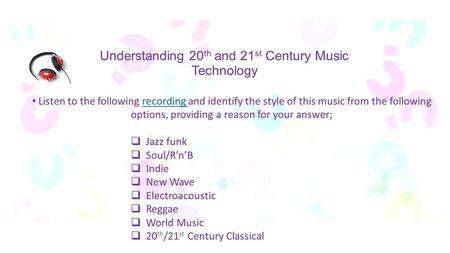 Understanding 20 th and 21 st Century Music Technology Listen to the following recording and identify the style of this music from the following options,