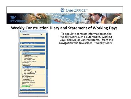 Weekly Construction Diary and Statement of Working Days. To populate contract information on the Weekly Diary such as Start Date, Working Days, and Major.