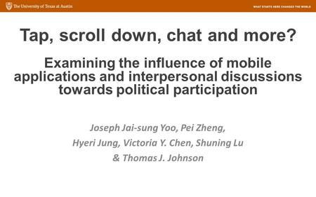 Tap, scroll down, chat and more? Examining the influence of mobile applications and interpersonal discussions towards political participation Joseph Jai-sung.