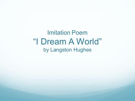 "Imitation Poem ""I Dream A World"" by Langston Hughes"