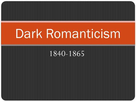 1840-1865 Dark Romanticism. Definition of Dark Romanticism A phenomenon or a literary and historical movement, wherein authors and poets revolted against.