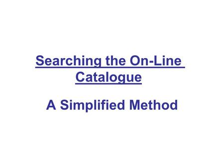 Searching the On-Line Catalogue A Simplified Method.