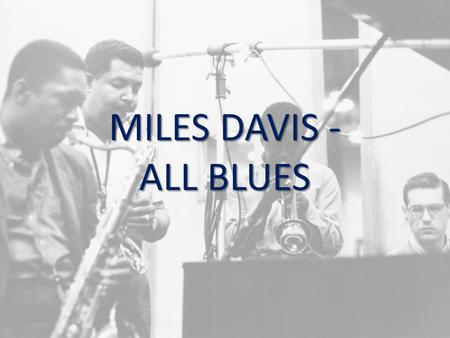 MILES DAVIS - ALL BLUES. KIND OF BLUE - 1959 All Blues This track is from the album KIND OF BLUE and was recorded in one take in New York in 1959 Each.