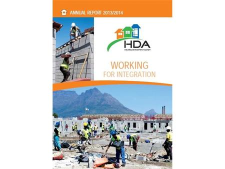 WHAT IS THE HDA? The Housing Development Agency (HDA) is a national public development agency established by an Act of Parliament (Act 23 of 2008). The.