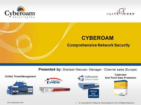 Www.cyberoam.com © Copyright 2011 Elitecore Technologies Pvt. Ltd. All Rights Reserved. Securing You Unified Threat Management Cyberoam End Point Data.