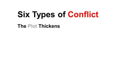 Six Types of Conflict The Plot Thickens.
