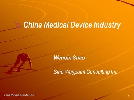  Sino Waypoint Consulting Inc. 1 Wenqin Shao Sino Waypoint Consulting Inc. China Medical Device Industry.
