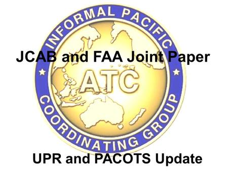 JCAB and FAA Joint Paper IP/12 UPR and PACOTS Update.