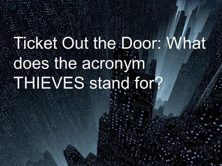 Ticket Out the Door: What does the acronym THIEVES stand for?