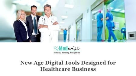 New Age Digital Tools Designed for Healthcare Business.