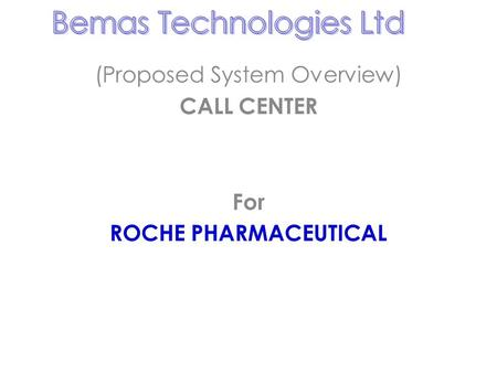 (Proposed System Overview) CALL CENTER For ROCHE PHARMACEUTICAL.