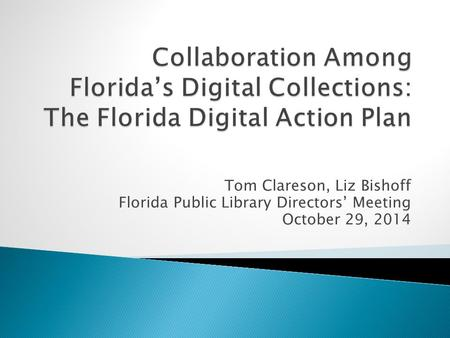 Tom Clareson, Liz Bishoff Florida Public Library Directors' Meeting October 29, 2014.