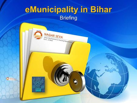 "EMunicipality in Bihar Briefing. Project Background ""E-Municipality in Bihar"" is an effort of the Urban Development & Housing Department, Government of."