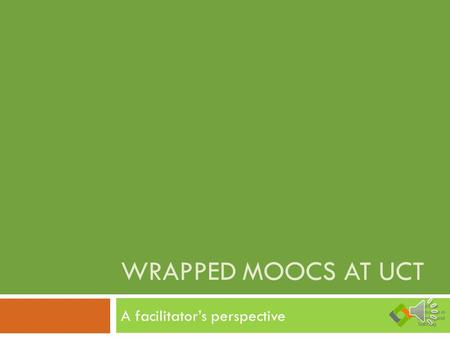 WRAPPED MOOCS AT UCT A facilitator's perspective.