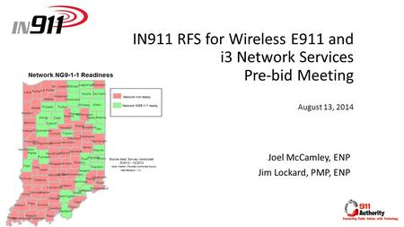 IN911 RFS for Wireless E911 and i3 Network Services Pre-bid Meeting August 13, 2014 Joel McCamley, ENP Jim Lockard, PMP, ENP.