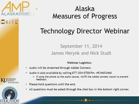 Alaska Measures of Progress Technology Director Webinar Webinar Logistics: Audio will be streamed through Adobe Connect. Audio is also available by calling.