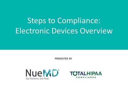 Steps to Compliance: Electronic Devices Overview PRESENTED BY.